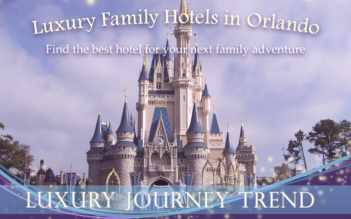Luxury Families Resorts in Disney Orlando, Luxury Family Vacations in Disney Orlando, and Family-Friendly Hotels in Disney Orlando